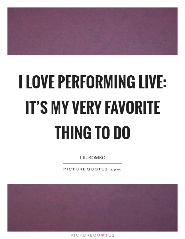 I love performing live: it's my very favorite thing to do Picture Quote #1