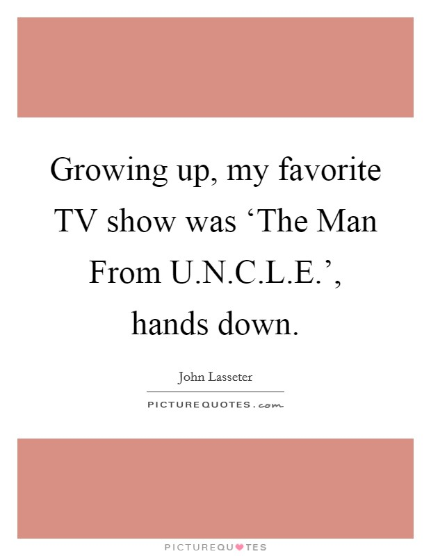 Growing up, my favorite TV show was 'The Man From U.N.C.L.E.', hands down Picture Quote #1
