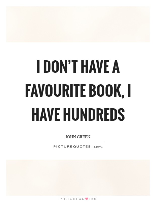 I don't have a favourite book, I have hundreds Picture Quote #1