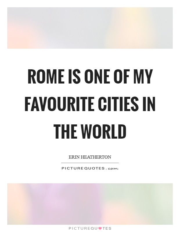 Rome is one of my favourite cities in the world Picture Quote #1