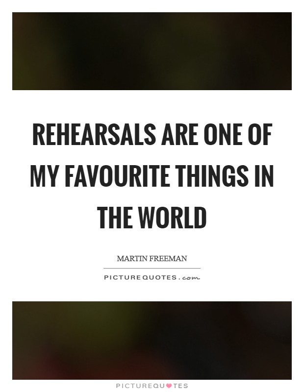 Rehearsals are one of my favourite things in the world Picture Quote #1