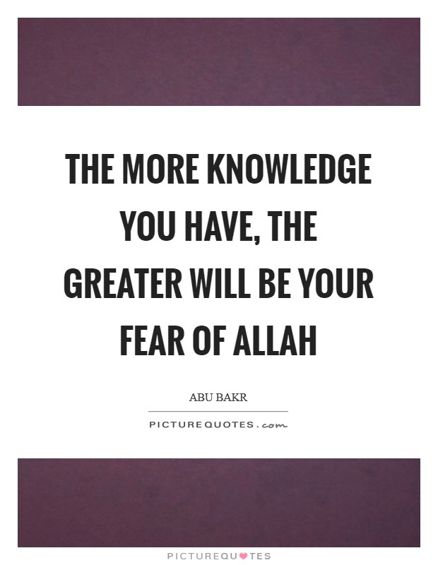 The more knowledge you have, the greater will be your fear of Allah Picture Quote #1
