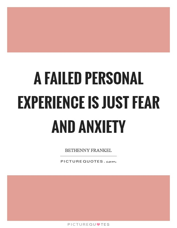 A failed personal experience is just fear and anxiety Picture Quote #1