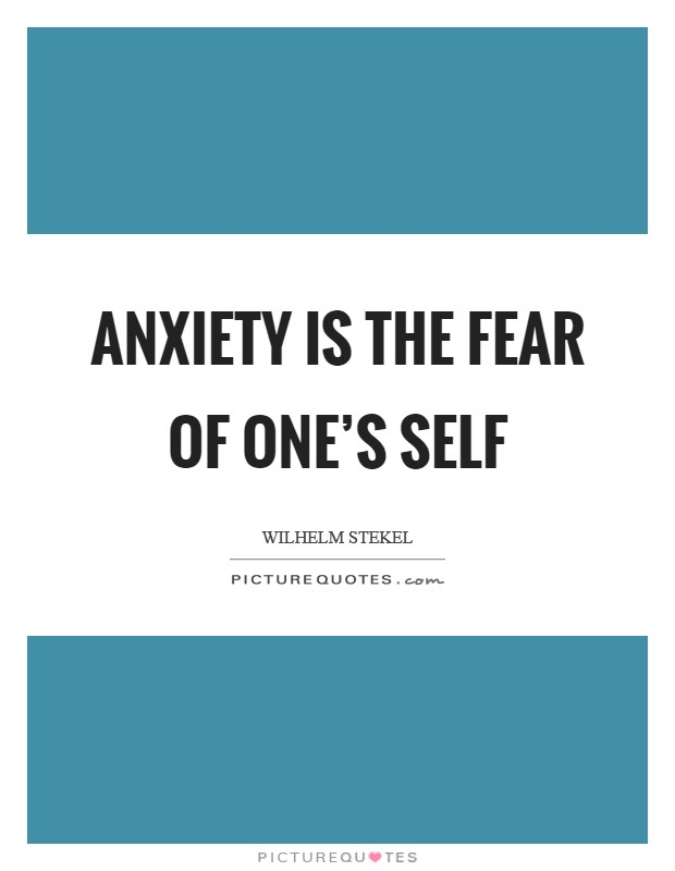 Anxiety is the fear of one's self Picture Quote #1