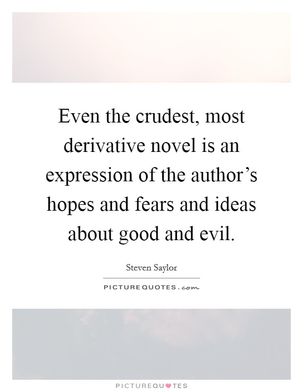 Even the crudest, most derivative novel is an expression of the author's hopes and fears and ideas about good and evil Picture Quote #1