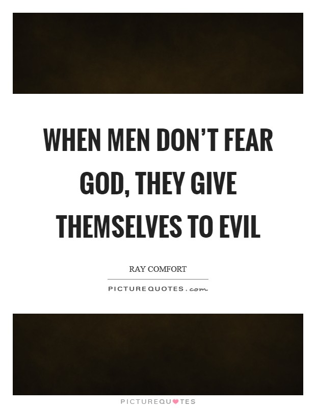 When men don't fear God, they give themselves to evil Picture Quote #1