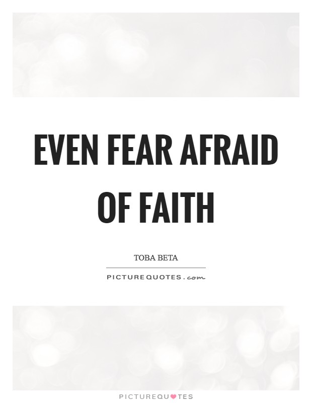 Even fear afraid of faith Picture Quote #1