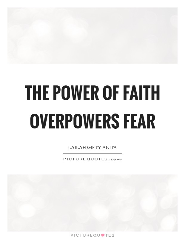 The power of faith overpowers fear Picture Quote #1