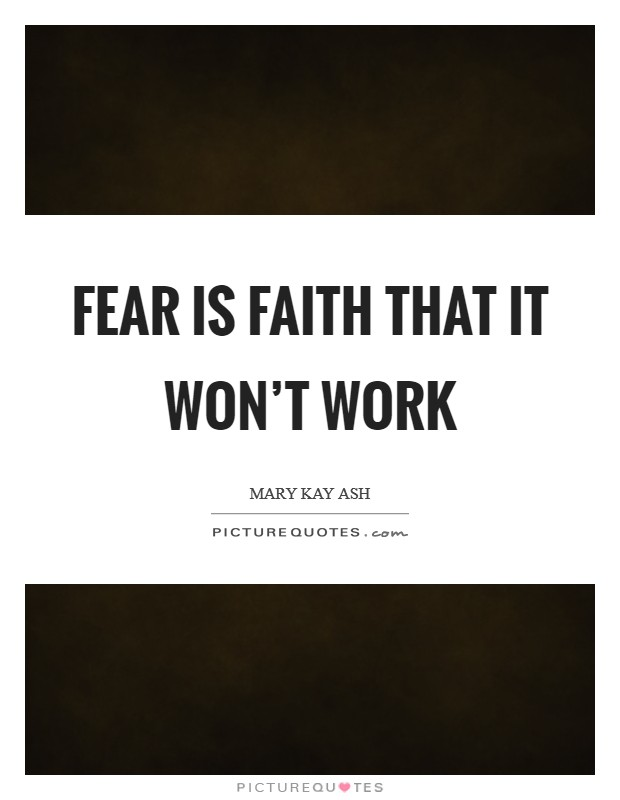 Fear is faith that it won't work Picture Quote #1