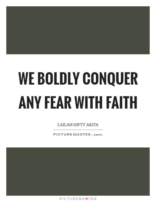 We boldly conquer any fear with faith Picture Quote #1