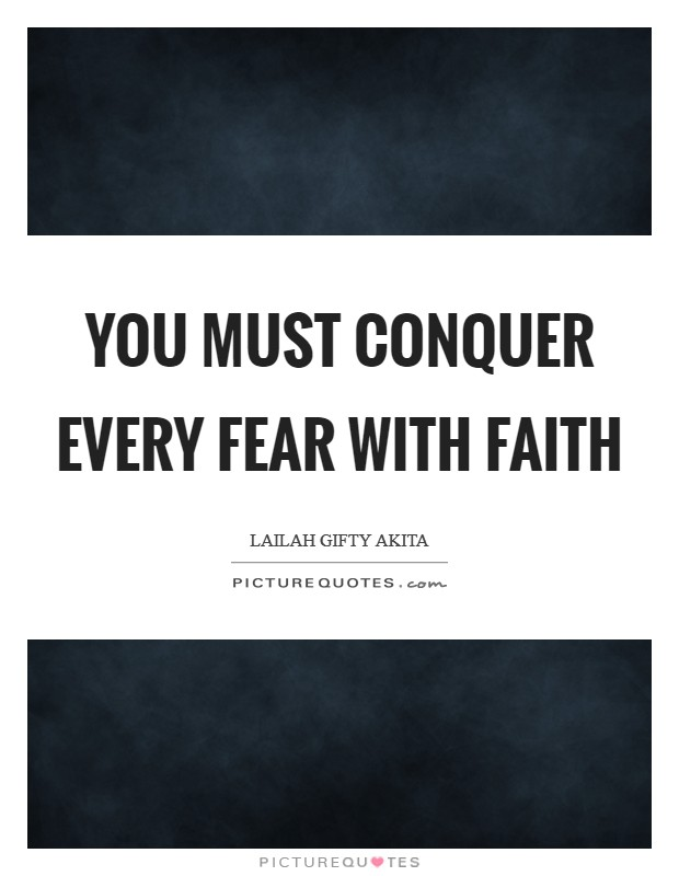 You must conquer every fear with faith Picture Quote #1