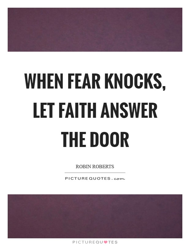 When fear knocks, let faith answer the door Picture Quote #1