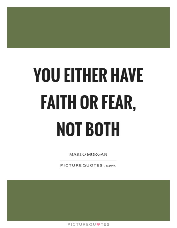 You either have faith or fear, not both Picture Quote #1