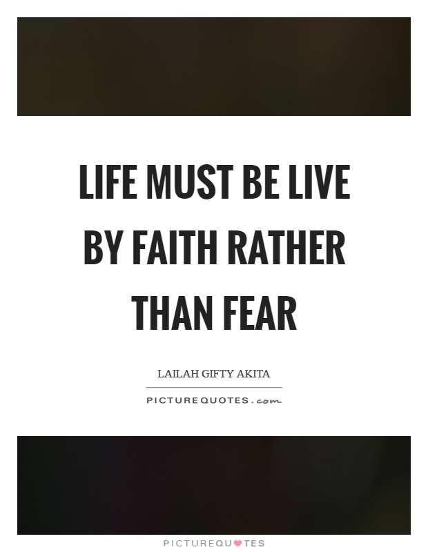 Life must be live by faith rather than fear Picture Quote #1