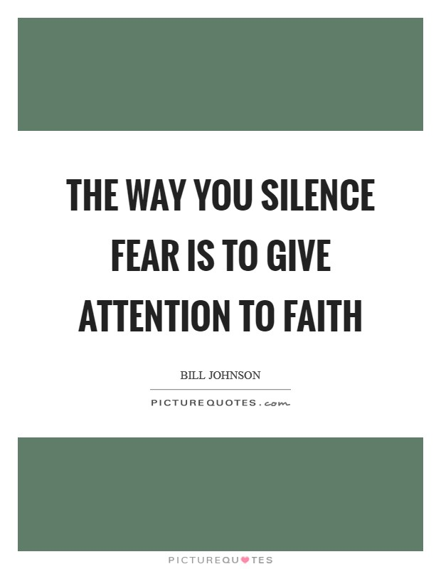 The way you silence fear is to give attention to faith Picture Quote #1
