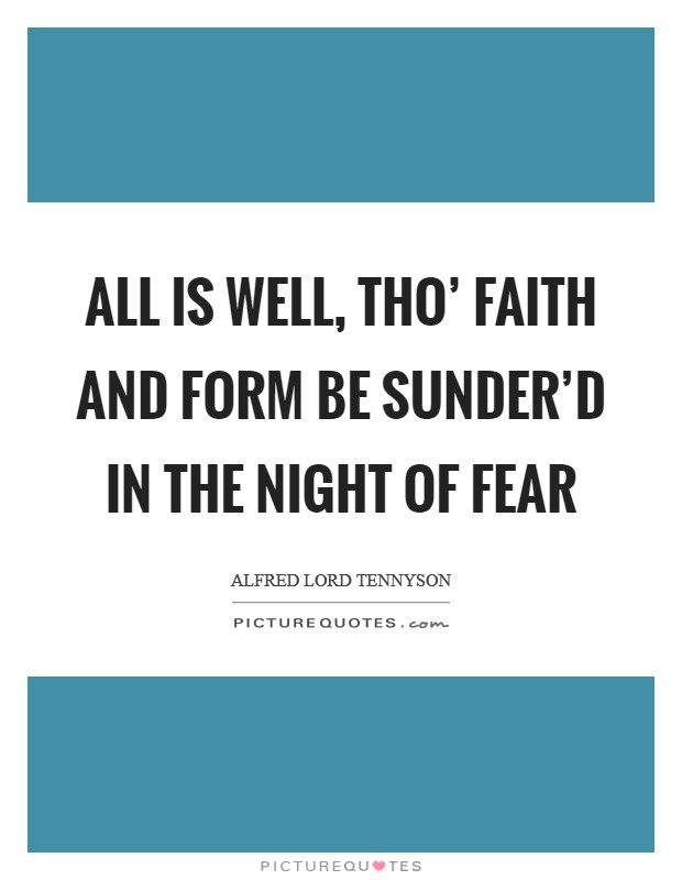 All is well, tho' faith and form Be sunder'd in the night of fear Picture Quote #1