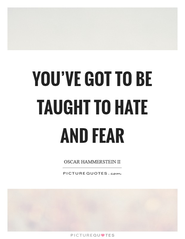 You've got to be taught to hate and fear Picture Quote #1