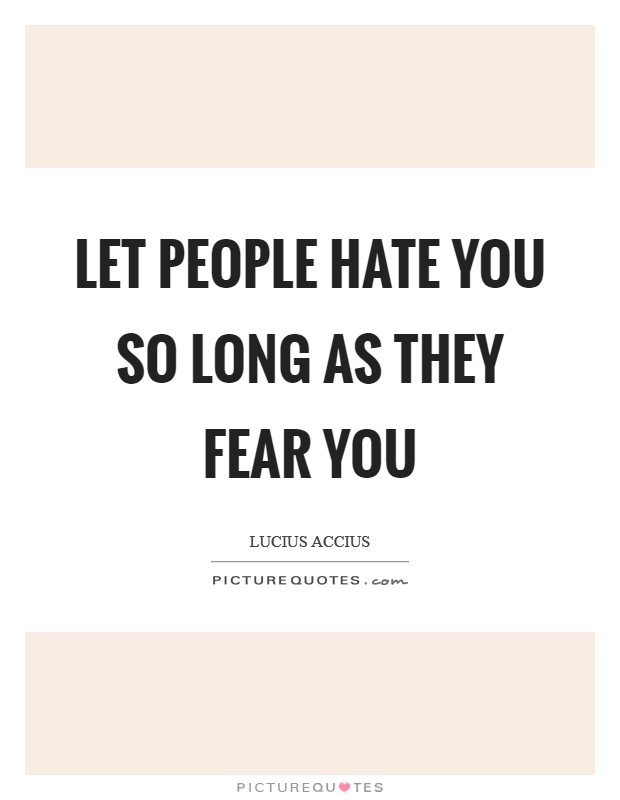 Let people hate you so long as they fear you Picture Quote #1