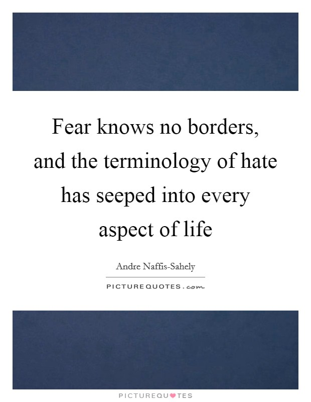 Fear knows no borders, and the terminology of hate has seeped into every aspect of life Picture Quote #1