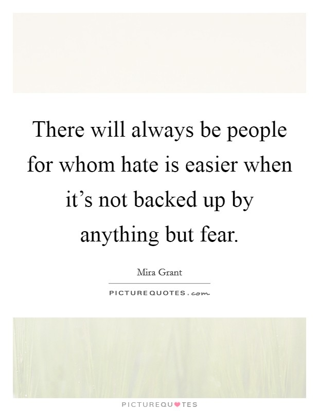 There will always be people for whom hate is easier when it's not backed up by anything but fear Picture Quote #1