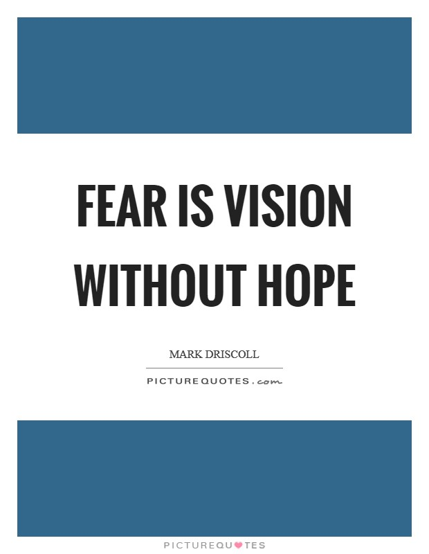 Fear is vision without hope Picture Quote #1