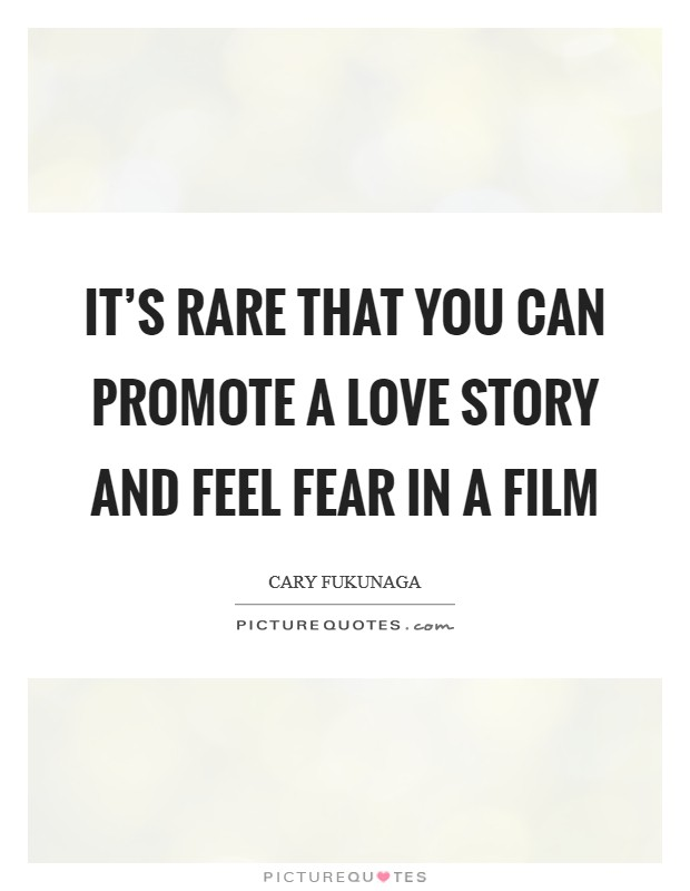 It's rare that you can promote a love story and feel fear in a film Picture Quote #1