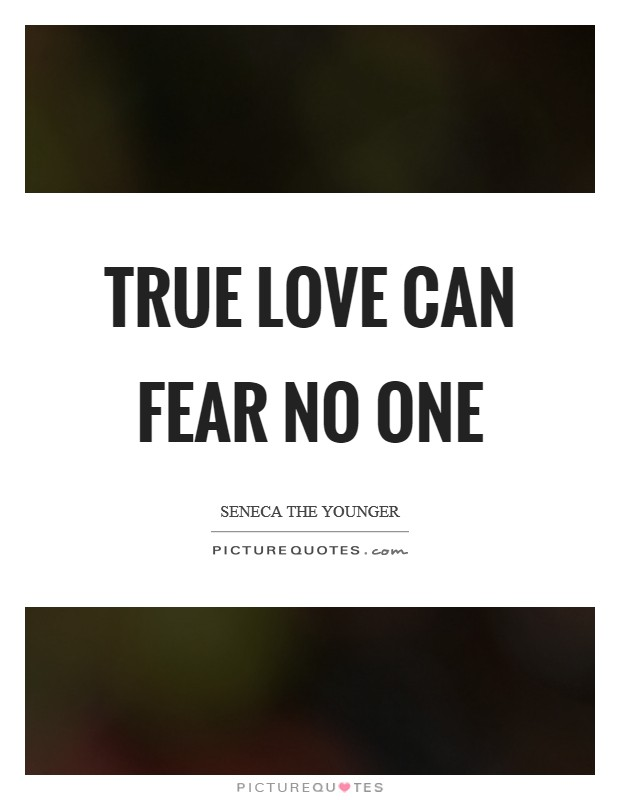 True love can fear no one Picture Quote #1