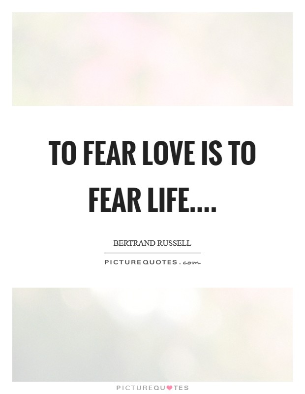 To fear love is to fear life.... Picture Quote #1