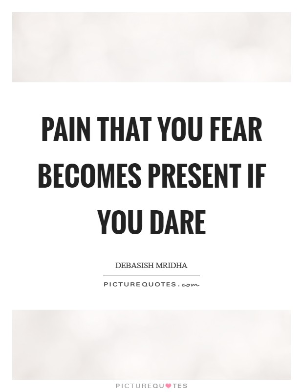 Pain that you fear becomes present if you dare Picture Quote #1