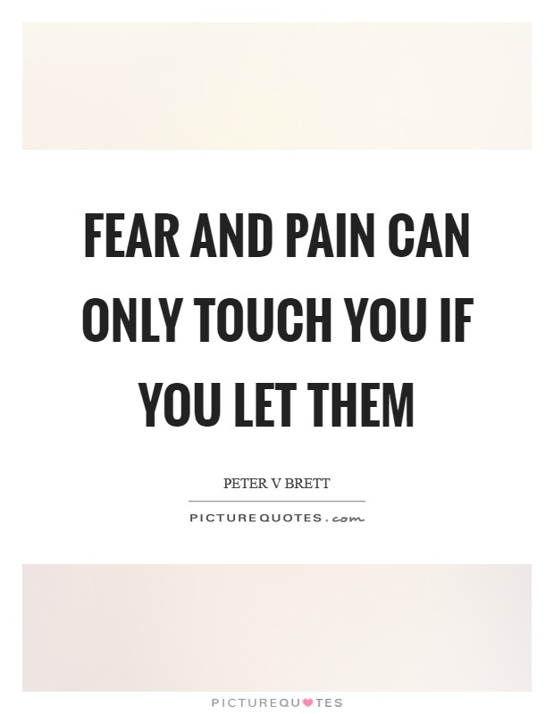 Fear and pain can only touch you if you let them Picture Quote #1