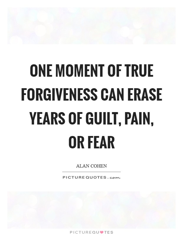 One moment of true forgiveness can erase years of guilt, pain, or fear Picture Quote #1