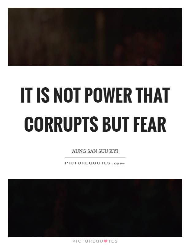 It is not power that corrupts but fear Picture Quote #1