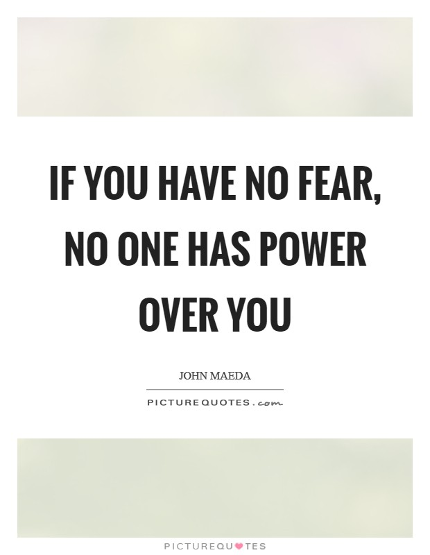 If you have no fear, no one has power over you Picture Quote #1