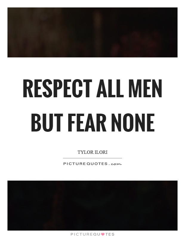 Respect all men but fear none Picture Quote #1