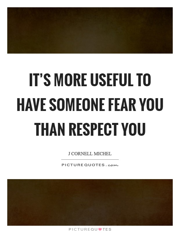 It's more useful to have someone fear you than respect you Picture Quote #1