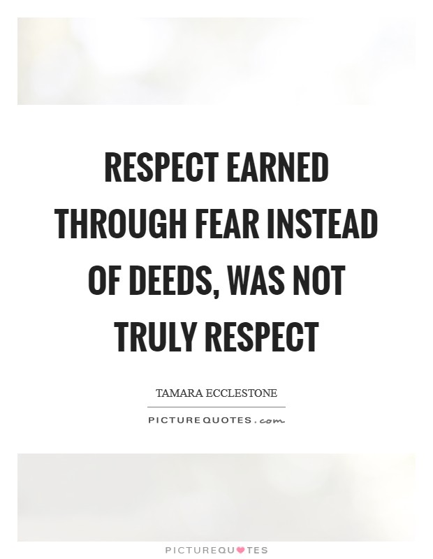 Respect earned through fear instead of deeds, was not truly respect Picture Quote #1