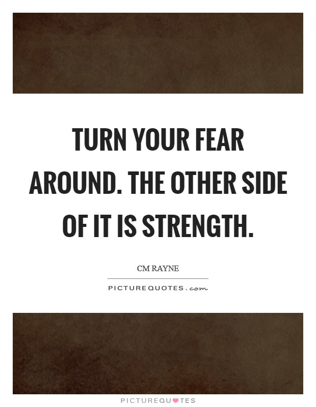 Turn your fear around. The other side of it is strength Picture Quote #1