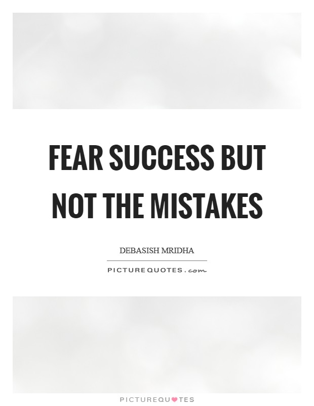Fear success but not the mistakes Picture Quote #1