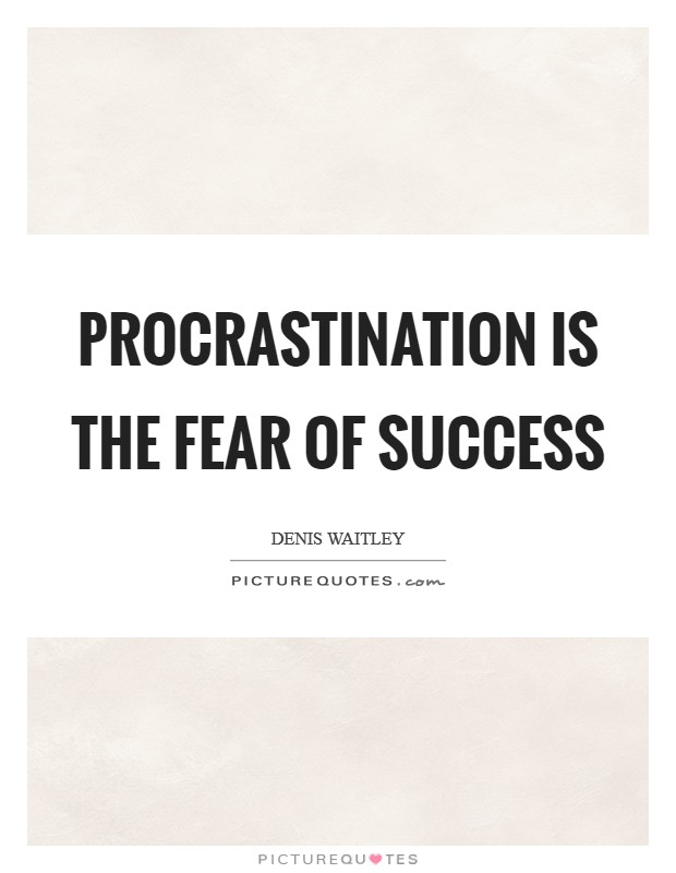 Procrastination is the fear of success Picture Quote #1