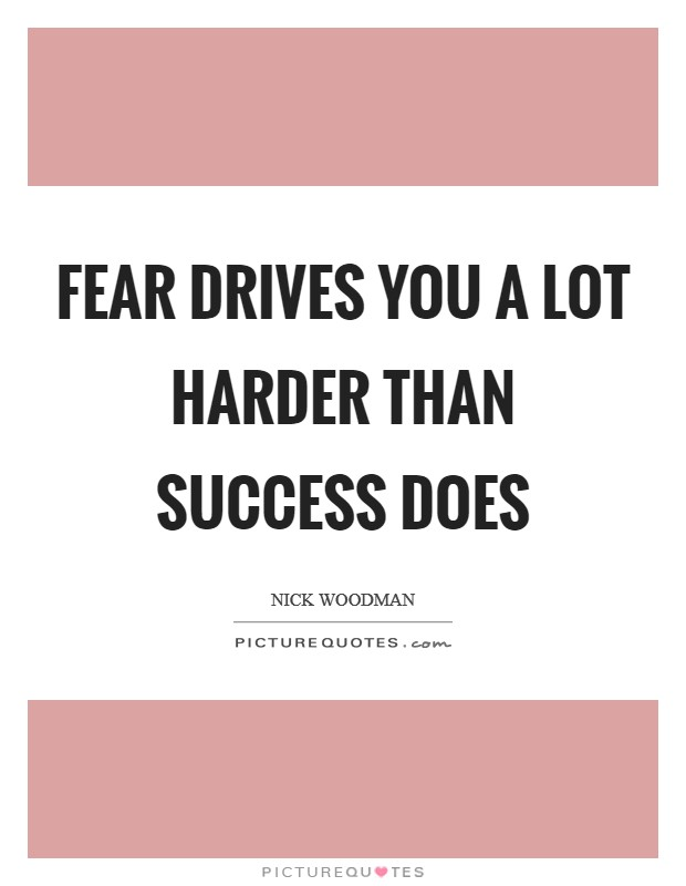 Fear drives you a lot harder than success does Picture Quote #1