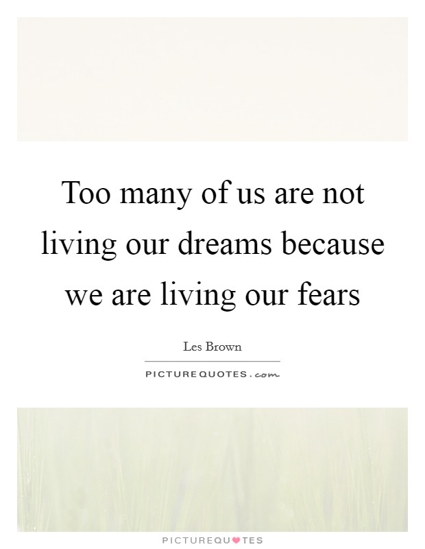 Too many of us are not living our dreams because we are living our fears Picture Quote #1