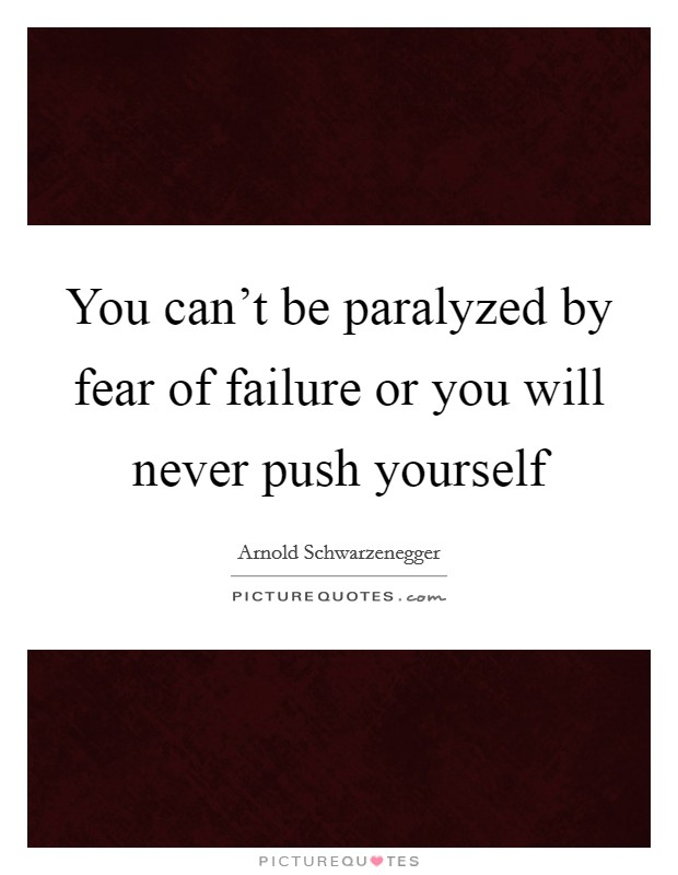You can't be paralyzed by fear of failure or you will never push yourself Picture Quote #1