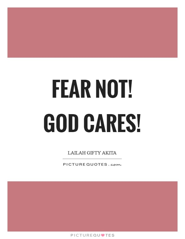 Fear not! God cares! Picture Quote #1