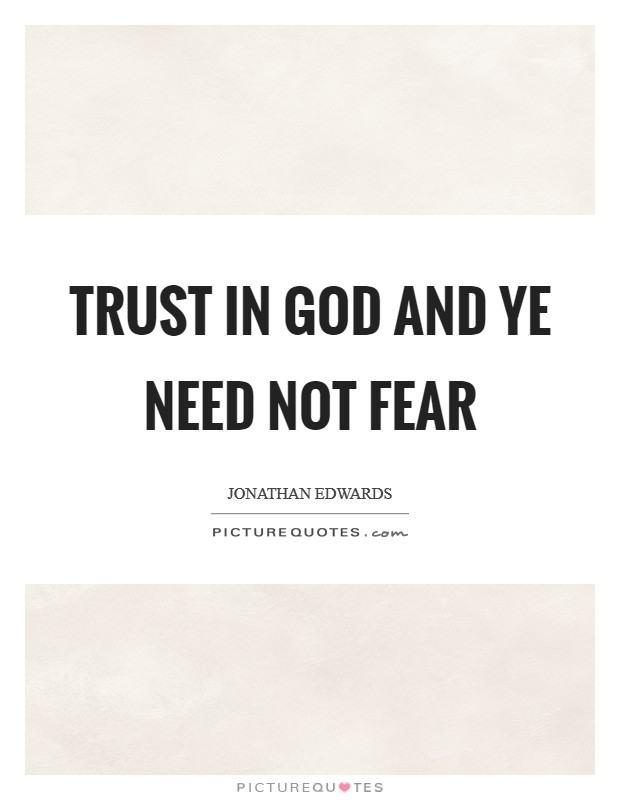Trust in God and ye need not fear Picture Quote #1