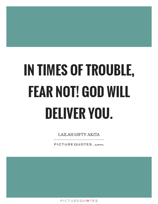 In times of trouble, fear not! God will deliver you Picture Quote #1