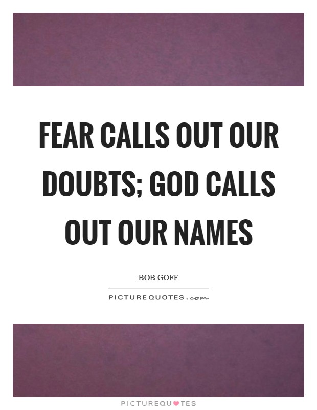 Fear calls out our doubts; God calls out our names Picture Quote #1