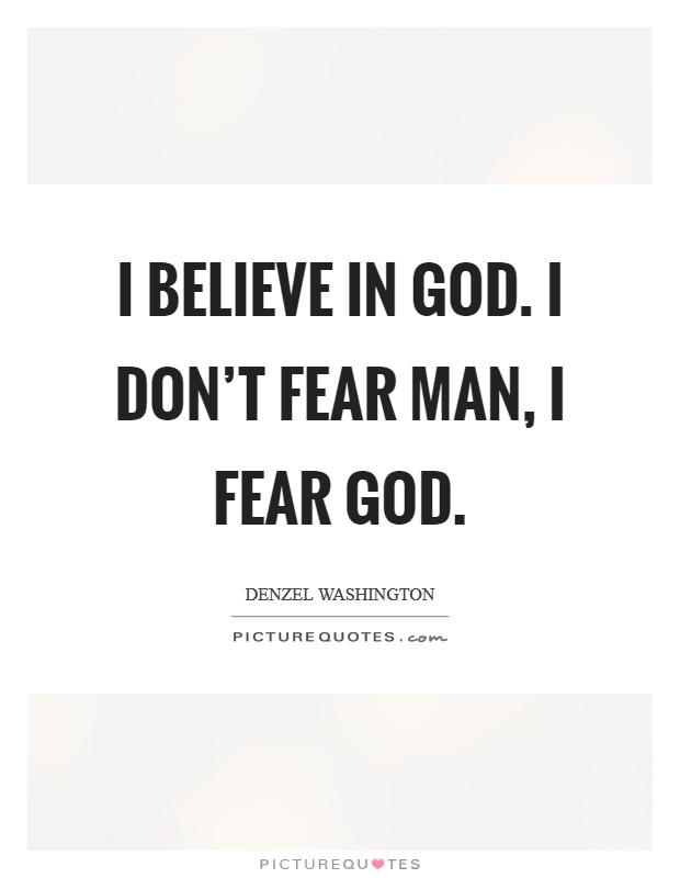 I believe in God. I don't fear man, I fear God Picture Quote #1