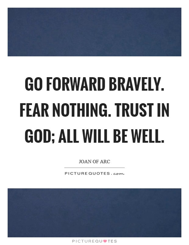 Go forward bravely. Fear nothing. Trust in God; all will be well Picture Quote #1