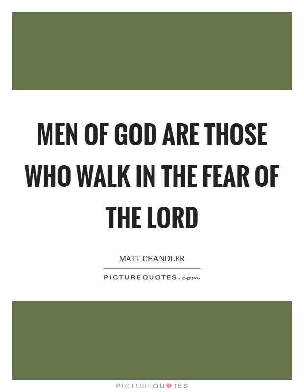 Men of God are those who walk in the fear of the Lord Picture Quote #1