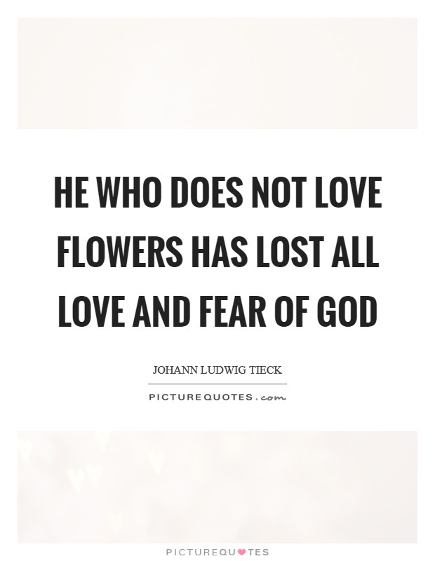 He who does not love flowers has lost all love and fear of God Picture Quote #1
